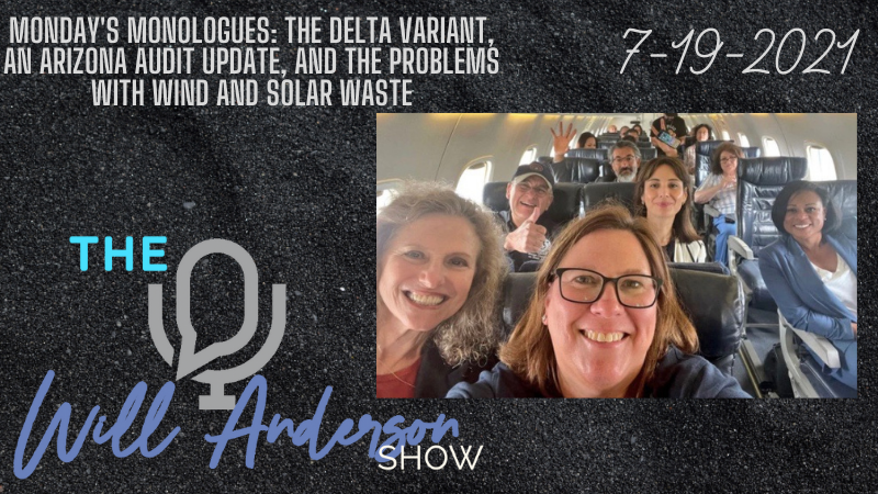 Monday's Monologues: The Delta Variant, An Arizona Audit Update, And The Problems With Wind And Solar Waste
