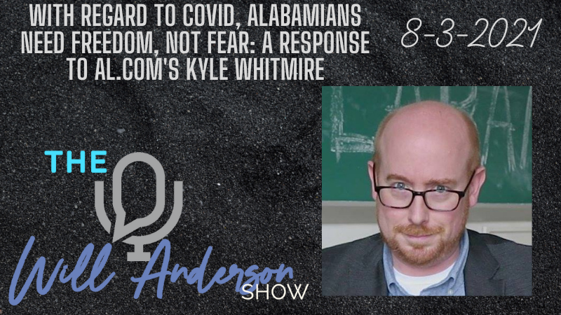 With Regard To COVID, Alabamians Need Freedom, Not Fear: A Response To Al.com's Kyle Whitmire