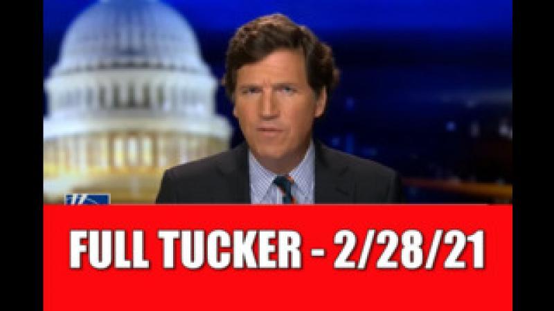 FULL SHOW - TUCKER CARLSON - Feb 28, 2021