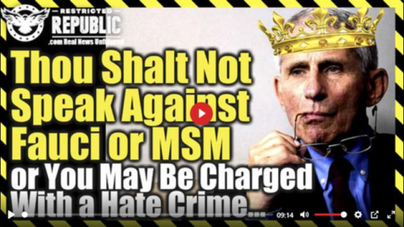 THOU SHALT NOT SPEAK 1 AGAINST FAUCI OR MSM OR ELSE YOU MAY BE CHARGED WITH A HATE CRIME!!