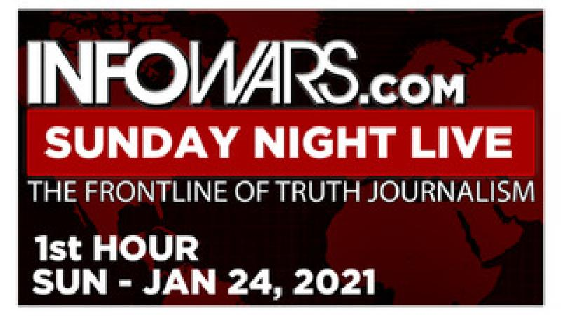 SUNDAY NIGHT LIVE (1st HOUR) Sunday 1/24/21 • News, Calls, Reports & Analysis • Infowars