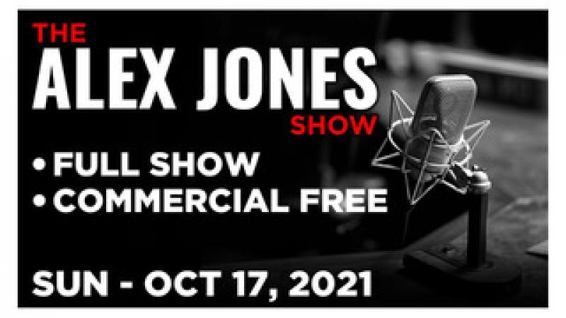 ALEX JONES (FULL SHOW) Sunday 101721  BIDENS VACCINE MANDATE COLLAPSING U.S. MILITARY