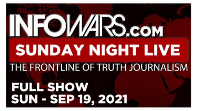 SUNDAY NIGHT LIVE (FULL) Sunday 91921  News, Calls, SPECIAL ALEX JONES REPORT amp; Analysis