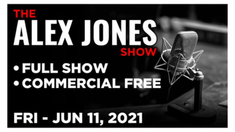 ALEX JONES (FULL SHOW) Friday 61121  STING OF THE JAB, REVENGE OF THE CIS, News, Calls, Reports