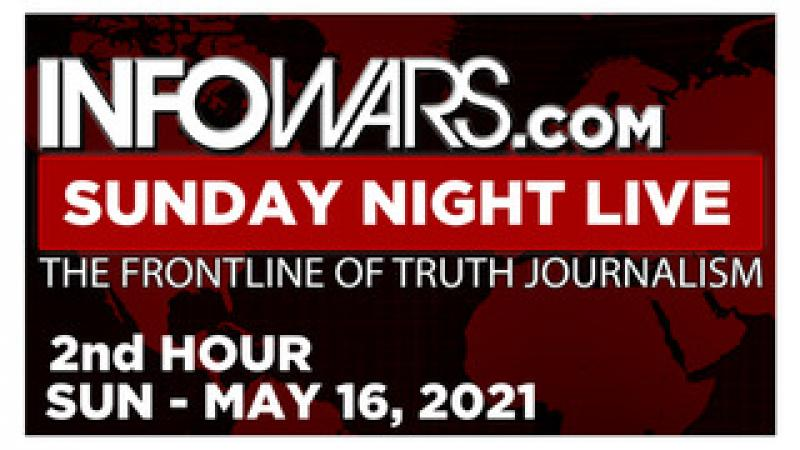 SUNDAY NIGHT LIVE (2nd HOUR) Sunday 51621  News, Reports amp; Analysis  Infowars