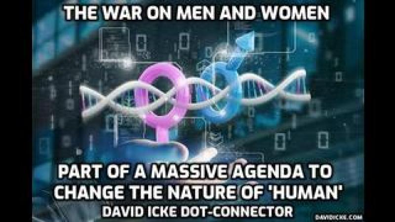 The War On Men And Women - Part Of A Massive Agenda To Change The Nature Of 'Human' - David Icke Dot