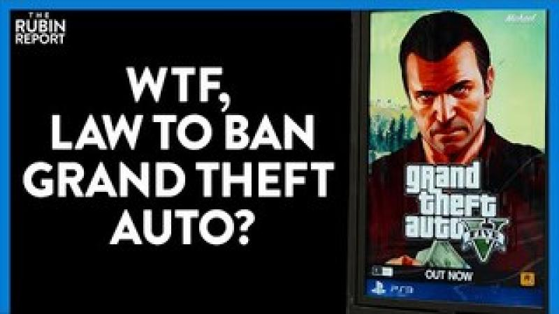 The Insane Reason Grand Theft Auto Might Be Banned | DIRECT MESSAGE | Rubin Report