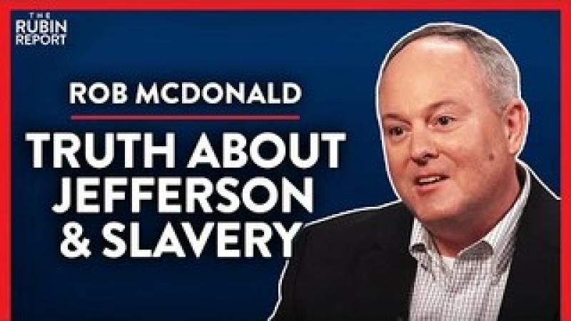 What You Aren#x27;t Told About Thomas Jefferson amp; Slavery (Pt.1)| Rob McDonald | POLITICS | Rubin Repo..
