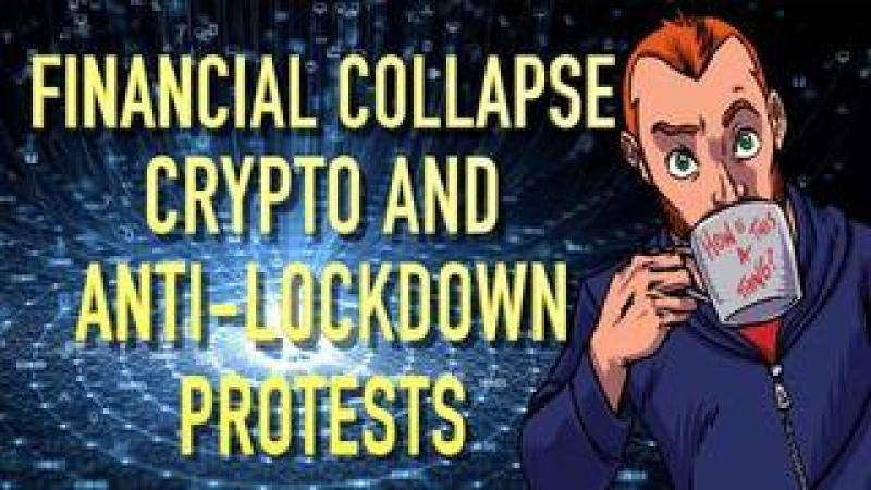 The Impending Financial Collapse, Crypto and Anti-Lockdown Protests