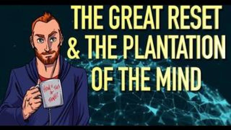 The Great Reset And The Plantation of The Mind