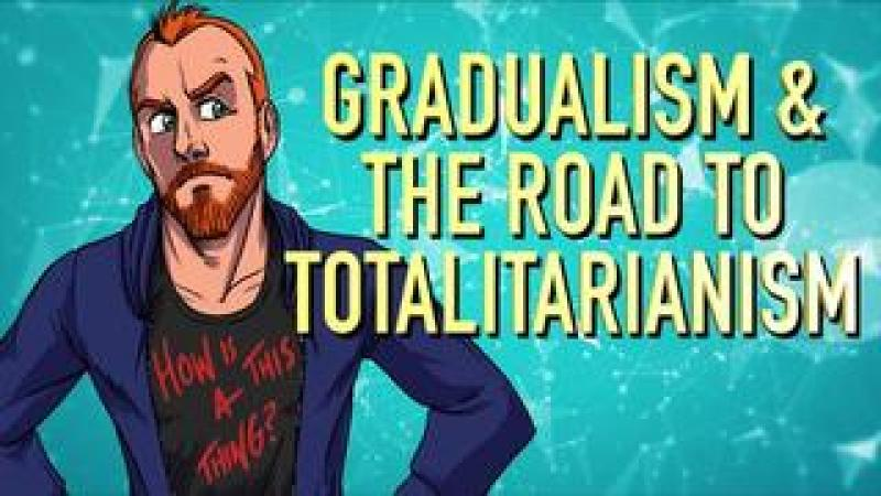 Gradualism and the Road to Totalitarianism
