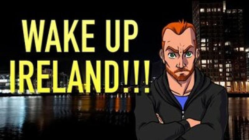 Dear Irish People, Its Time to Wake Up
