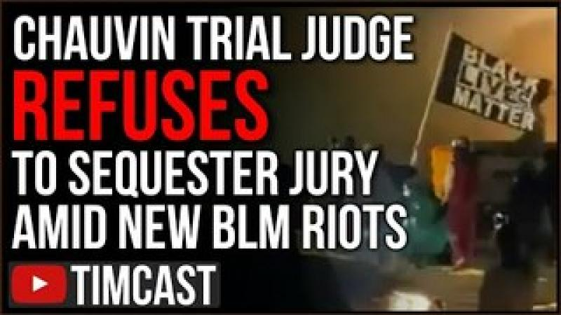 Chauvin Trial Judge REFUSES To Sequester Jury As BLM Riots ERUPT, Media  Tainting Public Perceptio..