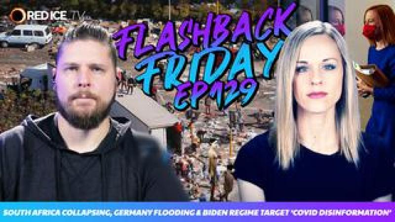 South Africa Collapsing, Germany Flooding amp; Biden Regime Target Covid Disinformation - FF Ep129