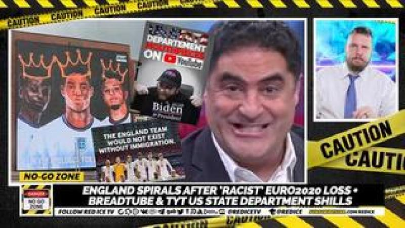 No-Go Zone: England Spirals After Racist Euro2020 Loss + BreadTube, TYT US State Department Shills