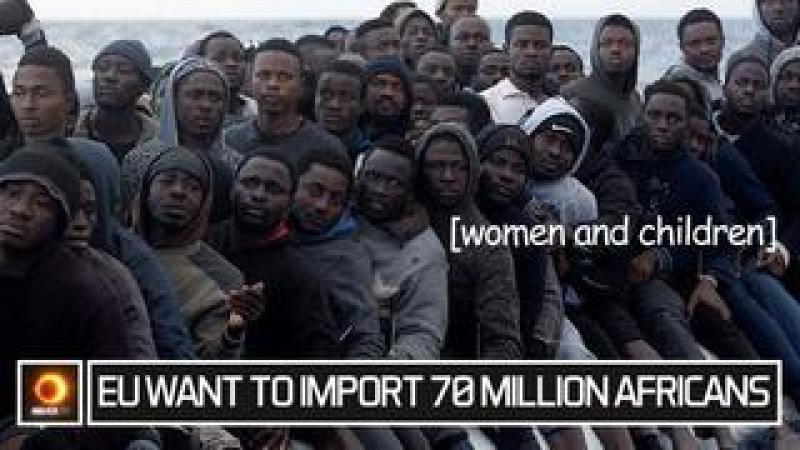 EU Want To Import 70 Million Africans