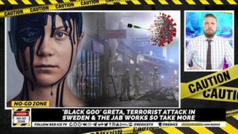 No-Go Zone: #x27;Black Goo#x27; Greta, Terrorist Attack In Sweden amp; The Jab Works So Take More