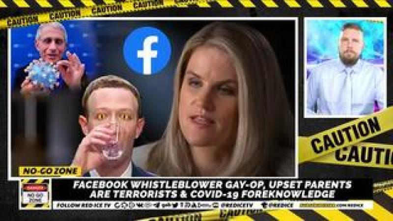 No-Go Zone: Facebook Whistleblower Gay-Op, Upset Parents Are Terrorists amp; Covid-19 Foreknowledge